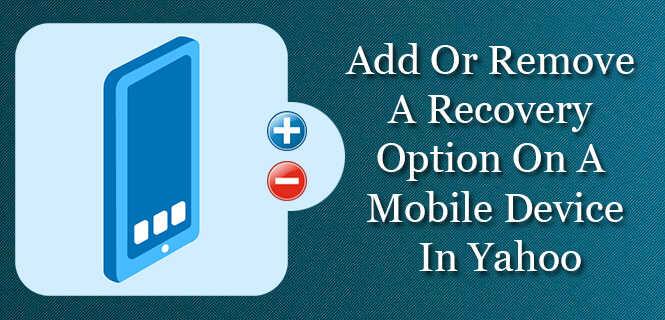 Add Or Remove A Recovery Option On A Mobile Device in yahoo