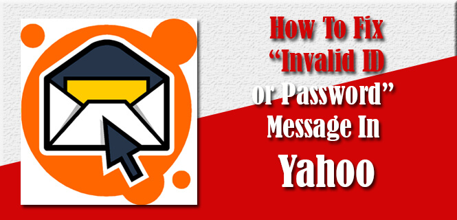Fix Invalid ID or Password Message In Yahoo