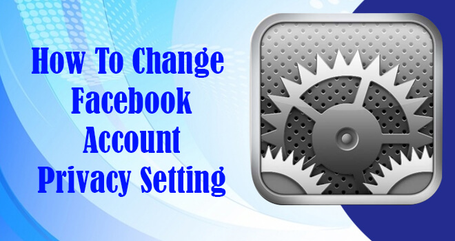 how to change facebook privacy setting