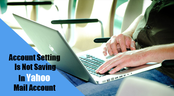 Account Setting Is Not Saving In Yahoo Mail Account