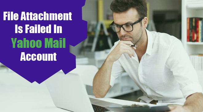 File Attachment Is Failed In Yahoo Mail Account