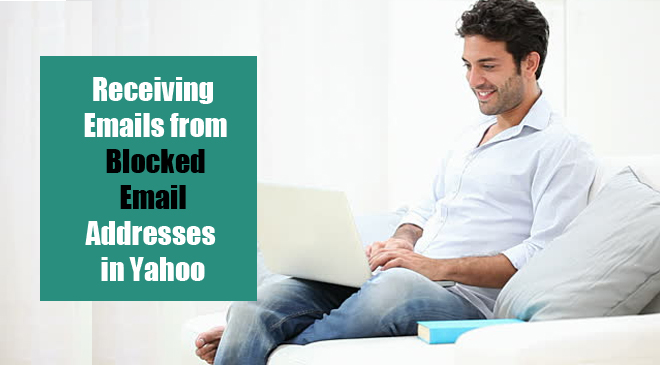 Receiving Emails from Blocked Email Addresses in Yahoo
