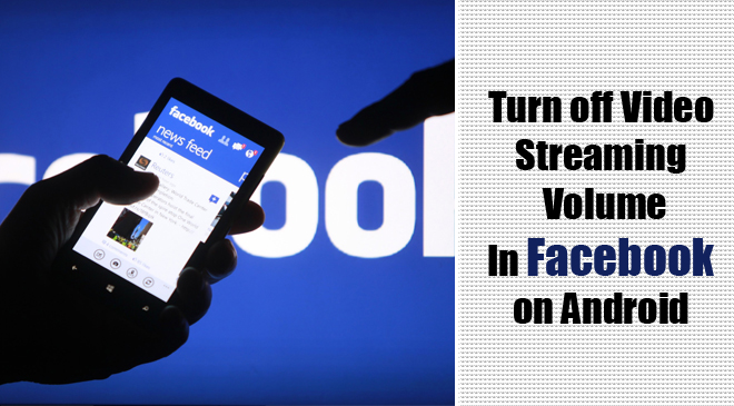 Turn off Video Streaming Volume In Facebook on Android