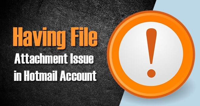 Having File Attachment Issue in Hotmail Account