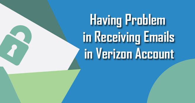 Having Problem in Receiving Emails in Verizon Account