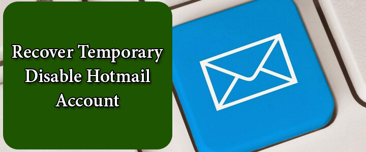 Recover Temporary Disable Hotmail Account